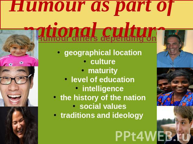 Humour as part of national culture geographical location culture maturity level of education intelligence the history of the nation social values traditions and ideology