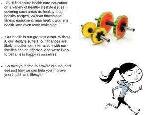 You'll find online health care education on a variety of healthy lifestyle issue