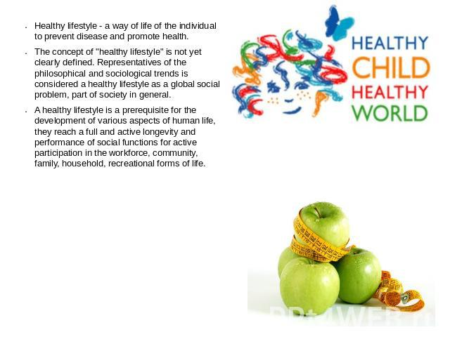 Healthy lifestyle - a way of life of the individual to prevent disease and promote health.The concept of