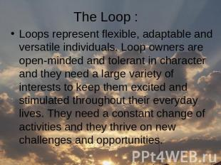 The Loop : Loops represent flexible, adaptable and versatile individuals. Loop o
