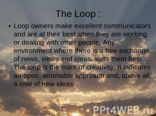 Loop owners make excellent communicators and are at their best when they are wor