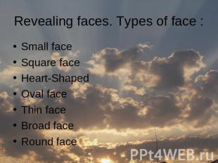 Revealing faces. Types of face : Small faceSquare faceHeart-ShapedOval faceThin