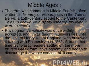 Middle Ages : The term was common in Middle English, often written as fisnamy or