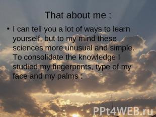 That about me : I can tell you a lot of ways to learn yourself, but to my mind t