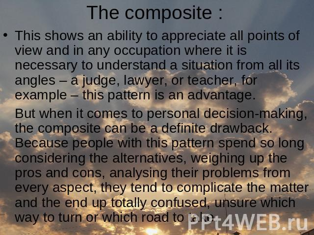 The composite : This shows an ability to appreciate all points of view and in any occupation where it is necessary to understand a situation from all its angles – a judge, lawyer, or teacher, for example – this pattern is an advantage. But when it c…