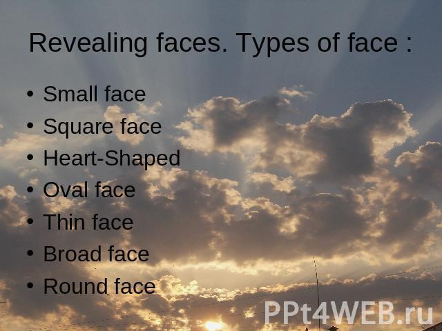 Revealing faces. Types of face : Small faceSquare faceHeart-ShapedOval faceThin faceBroad faceRound face