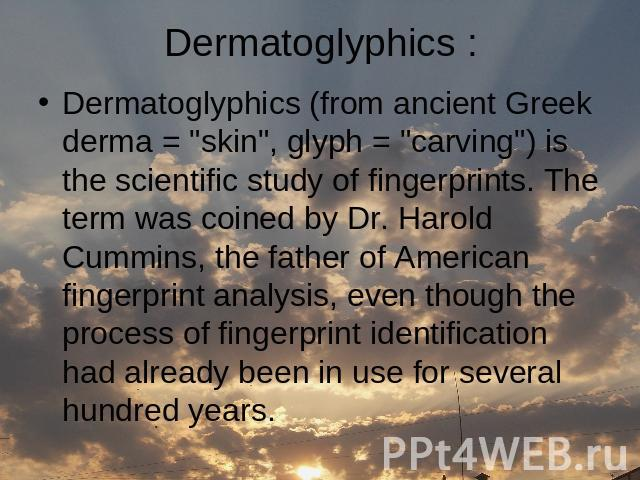 Dermatoglyphics (from ancient Greek derma =