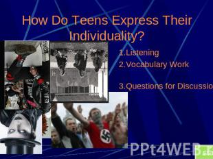 How Do Teens Express Their Individuality? 1.Listening2.Vocabulary Work3.Question