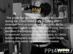 Mod The youth fashions that developed in London during the 1960s owed more to It