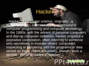 Hacker, in computer science, originally , a computerphile – a person totally eng