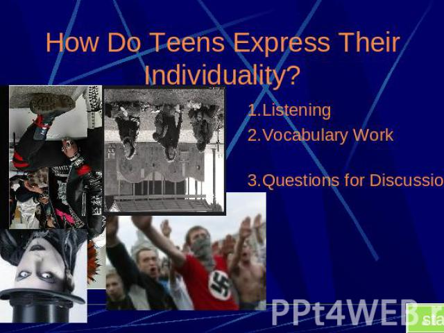 How Do Teens Express Their Individuality? 1.Listening2.Vocabulary Work3.Questions for Discussions