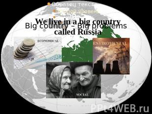 Big country – Big problems We live in a big country called Russia