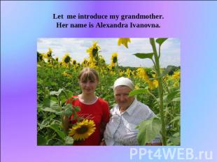 Let me introduce my grandmother.Her name is Alexandra Ivanovna.