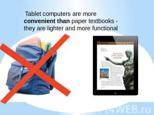 Tablet computers are more convenient than paper textbooks - they are lighter and