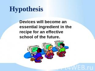 Hypothesis Devices will become an essential ingredient in the recipe for an effe