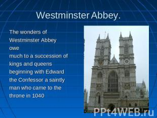 Westminster Abbey. The wonders ofWestminster Abbeyowe much to a succession ofkin