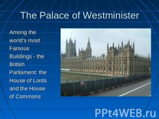 The Palace of Westminister Among the world's mostFamousBuildings - theBritishPar
