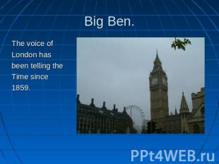 Big Ben. The voice ofLondon hasbeen telling theTime since1859.