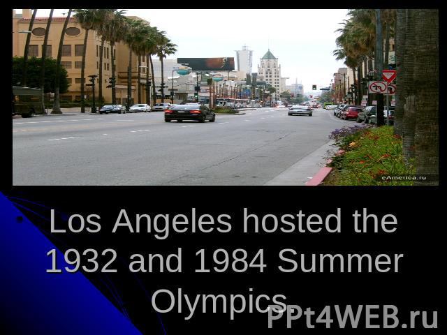 Los Angeles hosted the 1932 and 1984 Summer Olympics.