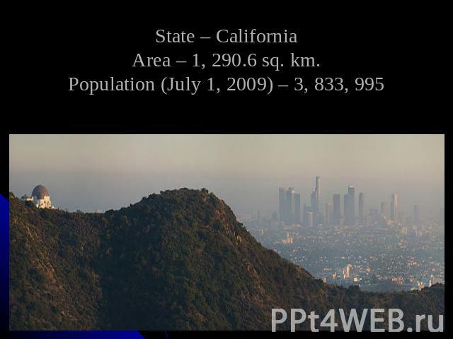 State – CaliforniaArea – 1, 290.6 sq. km.Population (July 1, 2009) – 3, 833, 995
