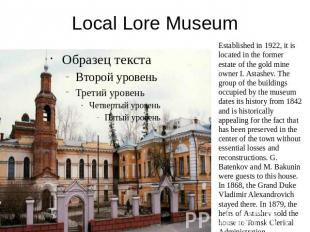 Local Lore Museum Established in 1922, it is located in the former estate of the