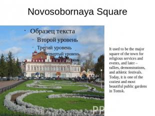 Novosobornaya Square It used to be the major square of the town for religious se