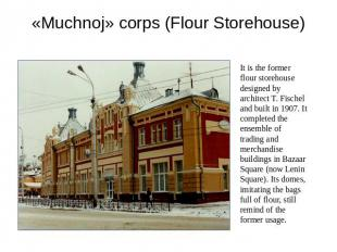 «Muchnoj» corps (Flour Storehouse) It is the former flour storehouse designed by