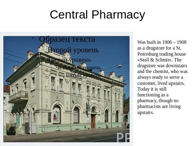 Central Pharmacy Was built in 1906 – 1908 as a drugstore for a St. Petersburg trading house «Stoll & Schmit». The drugstore was downstairs and the chemist, who was always ready to serve a customer, lived upstairs. Today it is still functioning as a …