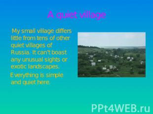 A quiet village My small village differs little from tens of other quiet village