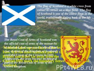 The flag of Scotland is a white cross from corner to corner on a blue field. The