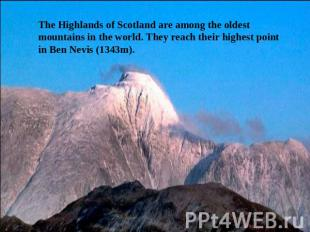 The Highlands of Scotland are among the oldest mountains in the world. They reac