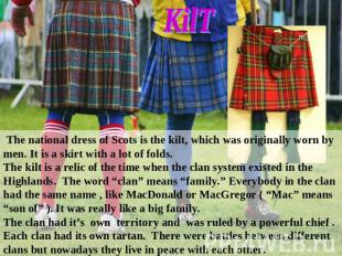 The national dress of Scots is the kilt, which was originally worn by men. It is