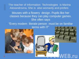 blouses with a flowery design. Pupils like her classes because they can play com