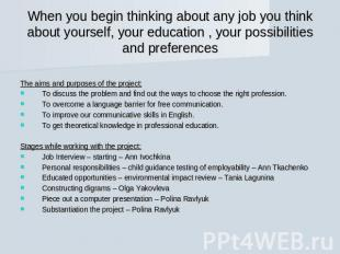 When you begin thinking about any job you think about yourself, your education ,