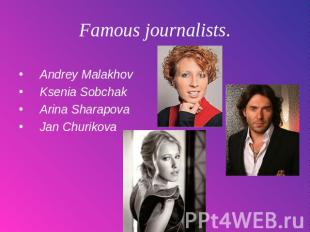 Famous journalists. Andrey Malakhov Ksenia Sobchak Arina Sharapova Jan Churikova