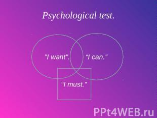 "Psychological test. ""I want"". ""I can."" ""I must."""