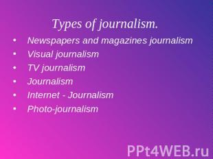Types of journalism. Newspapers and magazines journalismVisual journalismTV jour
