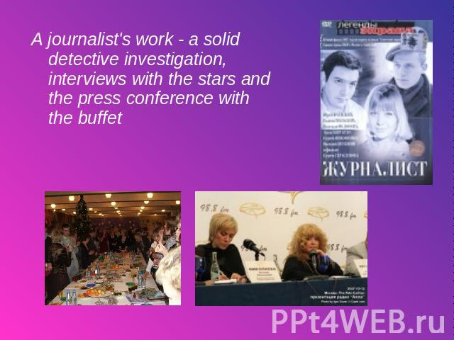 A journalist's work - a solid detective investigation, interviews with the stars and the press conference with the buffet