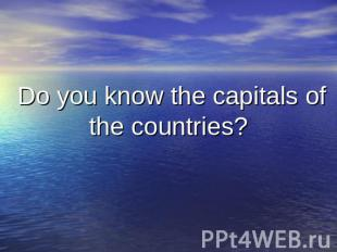 Do you know the capitals of the countries?