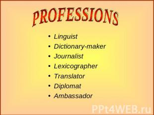 PROFESSIONS LinguistDictionary-makerJournalistLexicographerTranslatorDiplomatAmb