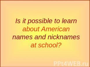 Is it possible to learn about American names and nicknames at school?