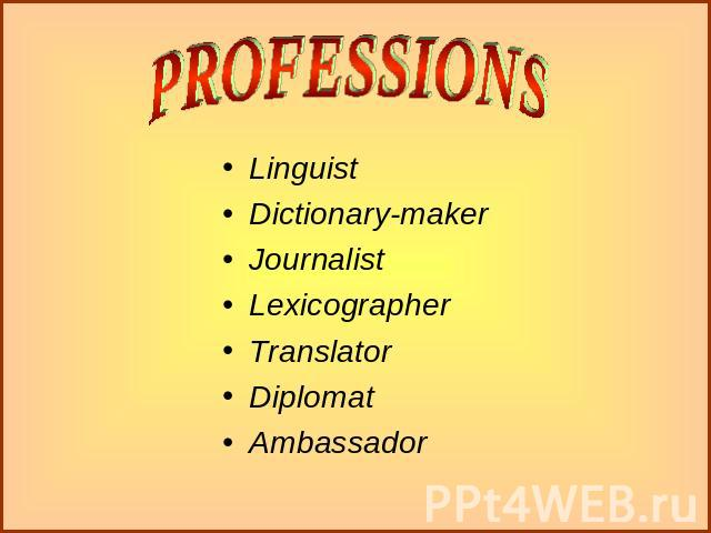 PROFESSIONS LinguistDictionary-makerJournalistLexicographerTranslatorDiplomatAmbassador