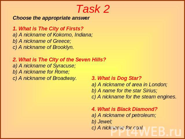 Task 2 1. What is The City of Firsts?a) A nickname of Kokomo, Indiana;b) A nickname of Greece;c) A nickname of Brooklyn.2. What is The City of the Seven Hills?a) A nickname of Syracuse;b) A nickname for Rome;c) A nickname of Broadway. 3. What is Dog…