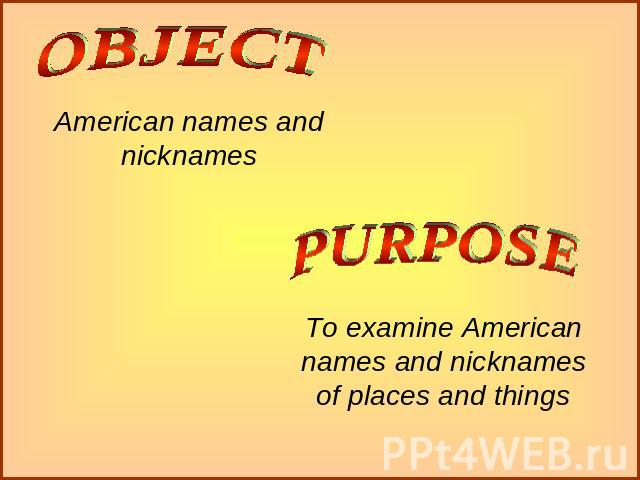 American names and nicknames To examine American names and nicknamesof places and things