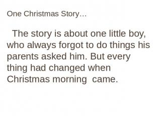 One Christmas Story… The story is about one little boy, who always forgot to do