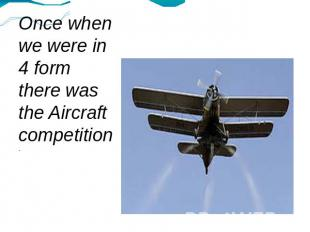 Once when we were in 4 form there was the Aircraft competition.