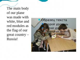 The main body of our plane was made with white, blue and red modules as the flag