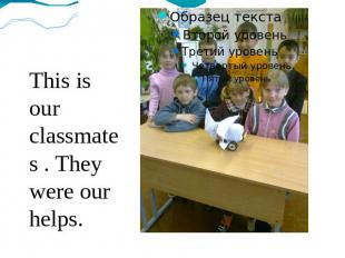 This is our classmates . They were our helps.