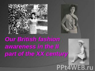 Our British fashion awareness in the II part of the XX century