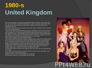 1980-sUnited Kingdom The 80-s gave people more choices to get dressed than ever
